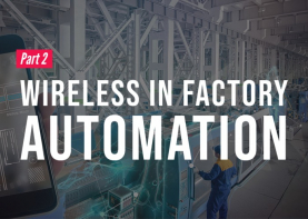 In Part 2 of this series, we examine how wireless solutions keep logistics equipment connected to the rest of the facility in factory automation applications.